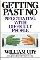 Getting Past No: Negotiating with Difficult People