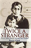 Twice a Stranger: How mass expulsion Forged modern Greece & Turkey