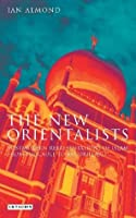 New Orientalists, The: Postmodern Representations of Islam from Foucault to Baudrillard