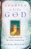 Leading a Life with God: The Practice of Spiritual Leadership