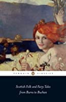 Scottish Folk and Fairy Tales from Burns to Buchan (Penguin Classics)