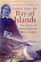 Letters From The Bay Of Islands: The Story Of Marianne Williams