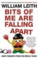 Bits of Me Are Falling Apart: Dark Thoughts from the Middle Years. by William Leith