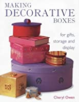 Making Decorative Boxes: For Gifts, Storage and Display