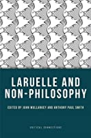 Laruelle and Non-Philosophy (Critical Connections)