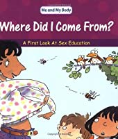 Where Did I Come From?: A First Look at Sex Education
