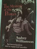 The Mystery of the Princes: An Investigation Into a Supposed Murder