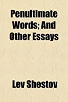Penultimate Words; And Other Essays