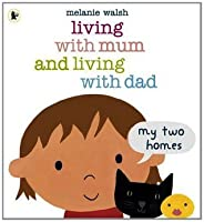 Living with Mum and Living with Dad: My Two Homes. Melanie Walsh