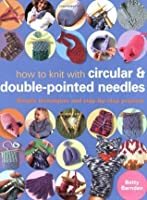 How To Knit With Double Pointed And Circular Needles