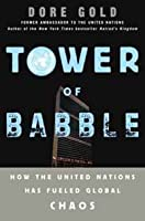 Tower of Babble: How the United Nations Has Fueled Global Chaos