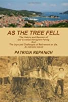 As The Tree Fell: The History and Reunion of Our Croatian Immigrant Family and the Joys and Challenges of Retirement on Vis, An Adriatic Island