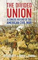 The Divided Union: A Concise History of the American Civil War (Civil War History)
