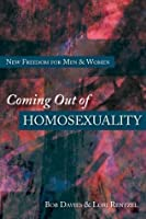 Coming Out of Homosexuality: New Freedom for Men & Women