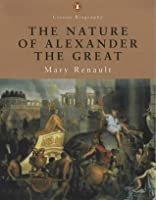 The Nature of Alexander the Great (Classic Biography)
