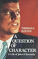 A Question of Character: A Life of John F.Kennedy