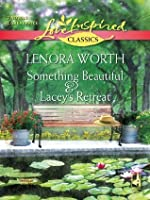 Something Beautiful and Lacey's Retreat (Mills & Boon Love Inspired): Something Beautiful / Lacey's Retreat