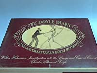 The Doyle Diary: The Last Great Conan Doyle Mystery: With A Holmesian Investigation Into The Strange And Curious Case Of Charles Altamont Doyle