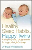Healthy Sleep Habits, Happy Twins: A step-by-step programme for sleep-training your multiples