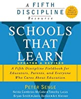 Schools That Learn: A Fifth Discipline Fieldbook for Teachers, Administrators, Parents and Everyone Who Cares About Education