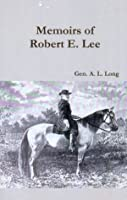 The Memoirs of Robert E. Lee [annotated]