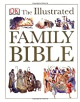 The Illustrated Family Bible (Dk Illustrated)