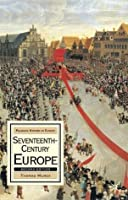 Seventeenth-Century Europe: State, Conflict and Social Order in Europe 1598-1700 (Palgrave History of Europe)
