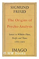The Origins of Psycho-analysis: Letters to Wilhelm Fliess, Drafts & Notes 1887-02
