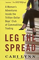 Leg the Spread: A Woman's Adventures Inside the Trillion-Dollar Boys' Club of Commodities Trading