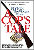 A Cop's Tale--NYPD: The Violent Years: A Detectives Firsthand Account of Murder and Mayhem (Barricade Crime)