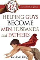 It's a Guy Thing: Helping Guys Become Men, Husbands And Fathers