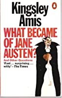 What Became Of Jane Austen?: And Other Questions