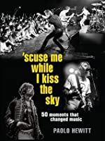 'Scuse Me While I Kiss the Sky: 50 Moments that Changed Music