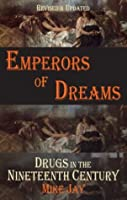 Emperors of Dreams: Drugs in the 19th c (Dedalus Concept Books)