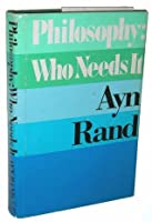 Philosophy, Who Needs It / Ayn Rand: In
