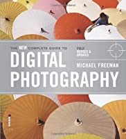 The New Complete Guide to Digital Photography. by Michael Freeman