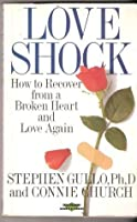 Loveshock: how to recover from a broken heart and love again