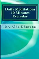 Daily Meditations 10 Minutes Everyday: A Collection of Guided Healing Meditations for Everyday Practice