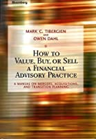 How to Value, Buy, or Sell a Financial Advisory Practice: A Manual on Mergers, Acquisitions, and Transition Planning (Bloomberg Financial)