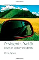 Driving with Dvorak: Essays on Memory and Identity (American Lives)