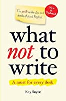 What Not to Write: A Guide to the Dos and Don'ts of Good English