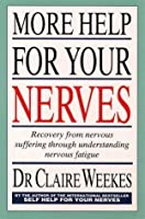 More Help for Your Nerves: Recovery from nervous suffering through understanding nervous fatigue