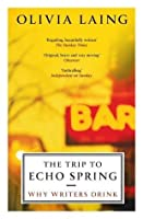 The Trip to Echo Spring: On Writers and Drinking: Why Writers Drink