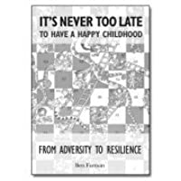 It's Never Too Late to Have a Happy Childhood: From Adversity to Resilience