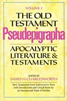 The Old Testament Pseudepigrapha: Apocalyptic Literature and Testaments v. 1