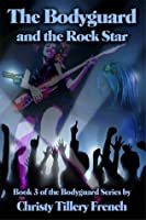 The Bodyguard and the Rock Star (The Bodyguard, #3)