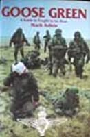 Goose Green: A Battle is Fought to Be Won: The Falklands War