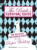 The Bride's Survival Guide: 150 Mistakes You Should Avoid for the Perfect Wedding: 150 Mistakes You Should Avoid to Ensure the Perfect Wedding