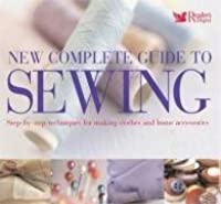 New Complete Guide to Sewing: Step-By-Step Techniques for Making Clothes and Home Accessories.