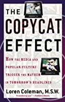 The Copycat Effect: How the Media and Popular Culture Trigger the Mayhem in Tomorrow's Headlines